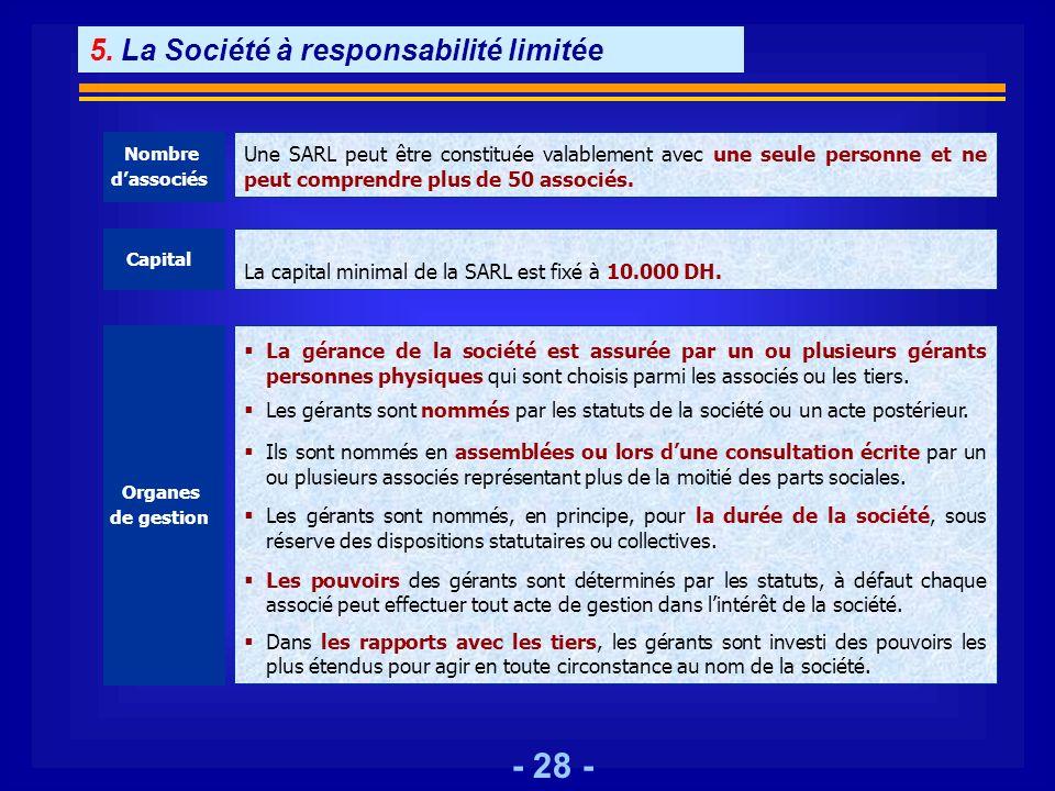 - 28 - 5. La Société à responsabilité limitée Nombre dassociés Une SARL peut être constituée valablement avec une seule personne et ne peut comprendre