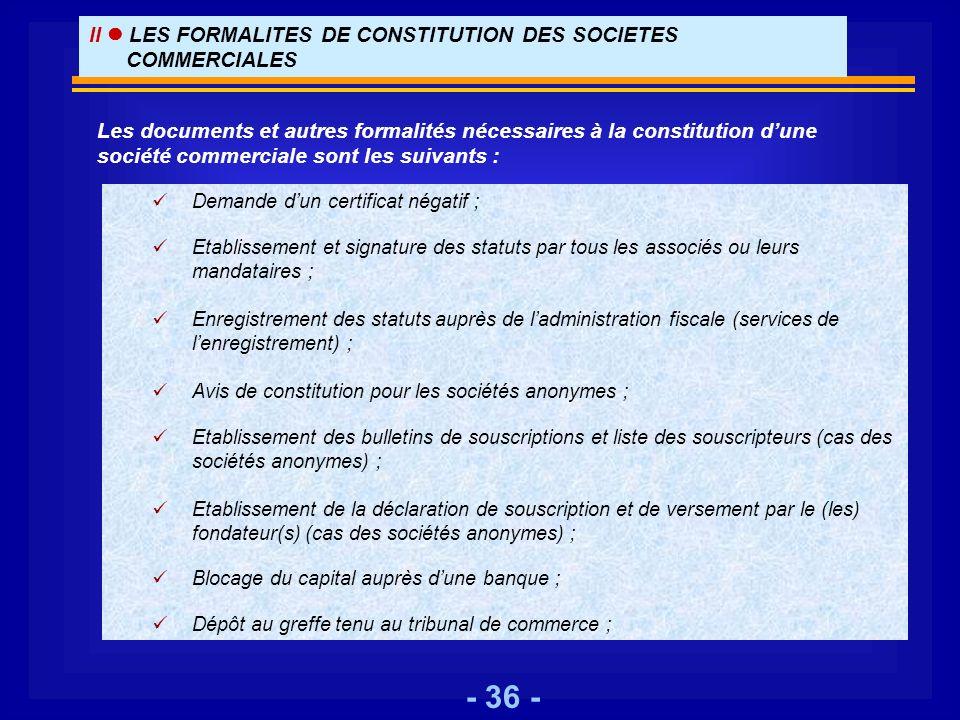 - 36 - Demande dun certificat négatif ; Etablissement et signature des statuts par tous les associés ou leurs mandataires ; Enregistrement des statuts