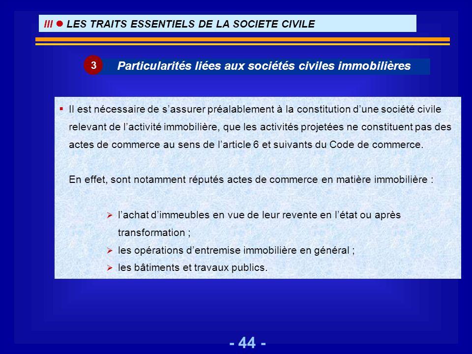 - 44 - Particularités liées aux sociétés civiles immobilières 3 Il est nécessaire de sassurer préalablement à la constitution dune société civile rele