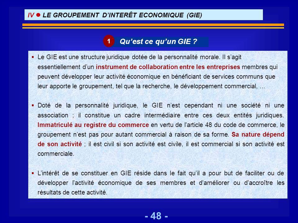 - 48 - Le GIE est une structure juridique dotée de la personnalité morale. Il sagit essentiellement dun instrument de collaboration entre les entrepri