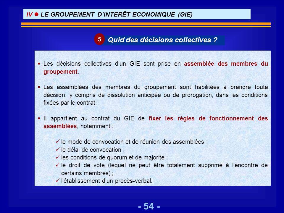 - 54 - Les décisions collectives dun GIE sont prise en assemblée des membres du groupement. Les assemblées des membres du groupement sont habilitées à