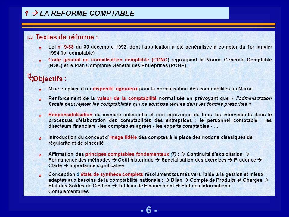 - 6 - 1 LA REFORME COMPTABLE Textes de réforme : 4 Loi n° 9-88 du 30 décembre 1992, dont lapplication a été généralisée à compter du 1er janvier 1994