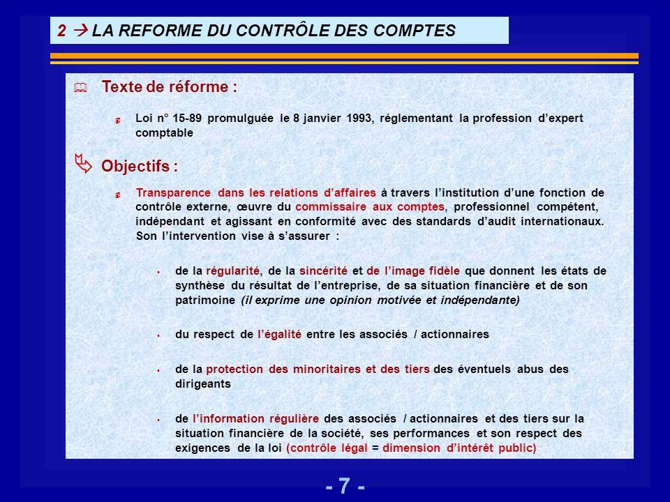- 7 - 2 LA REFORME DU CONTRÔLE DES COMPTES Texte de réforme : 4 Loi n° 15-89 promulguée le 8 janvier 1993, réglementant la profession dexpert comptabl
