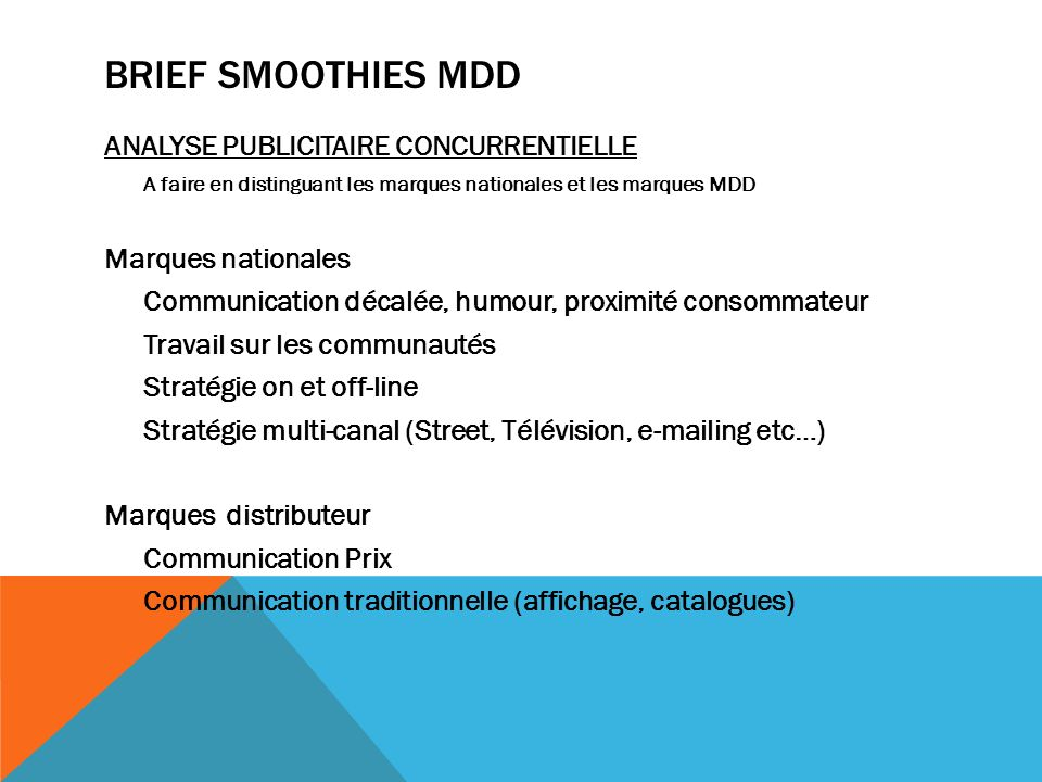 BRIEF SMOOTHIES MDD ANALYSE PUBLICITAIRE CONCURRENTIELLE A faire en distinguant les marques nationales et les marques MDD Marques nationales Communica