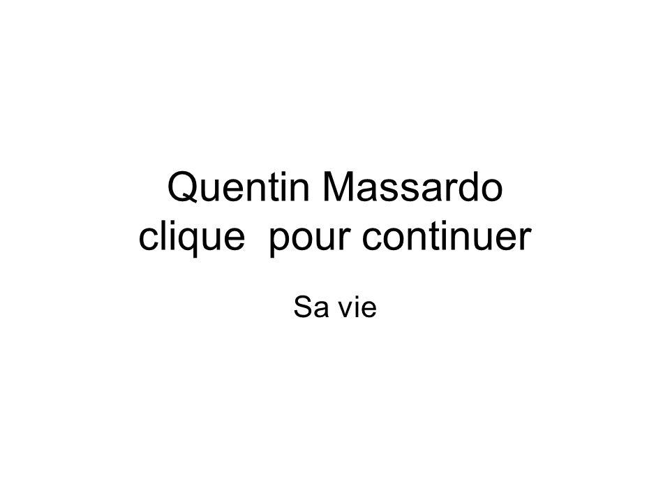 Quentin Massardo clique pour continuer Sa vie