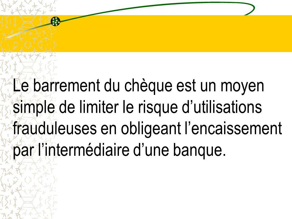 Le barrement du chèque est un moyen simple de limiter le risque dutilisations frauduleuses en obligeant lencaissement par lintermédiaire dune banque.