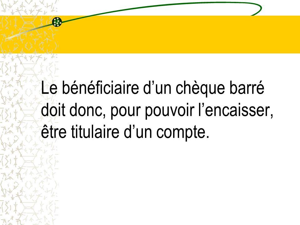 Le bénéficiaire dun chèque barré doit donc, pour pouvoir lencaisser, être titulaire dun compte.