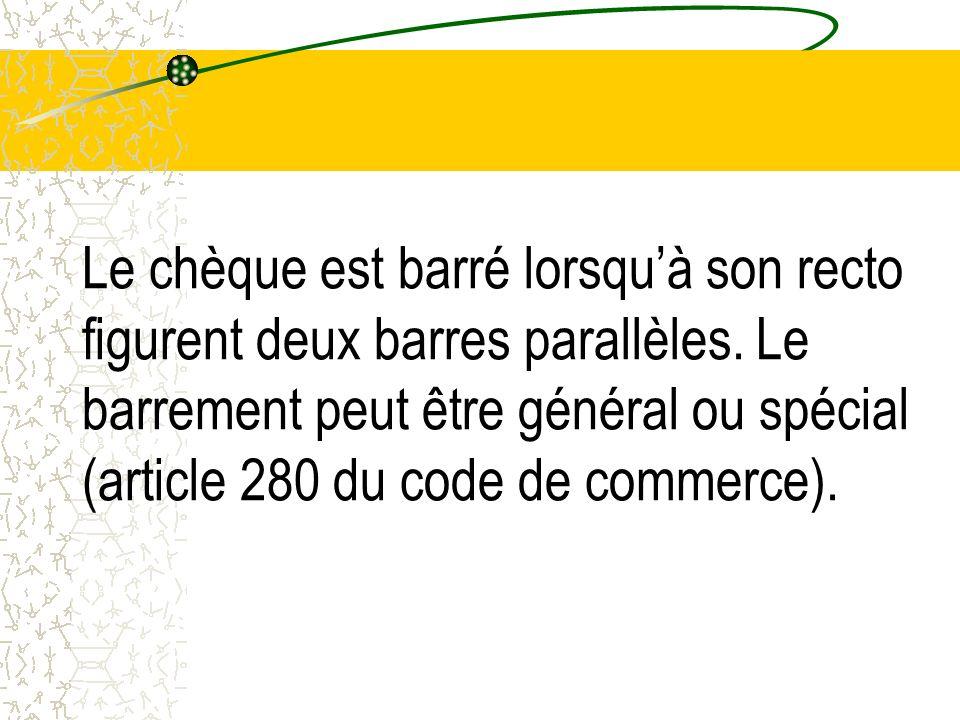 Le chèque est barré lorsquà son recto figurent deux barres parallèles. Le barrement peut être général ou spécial (article 280 du code de commerce).
