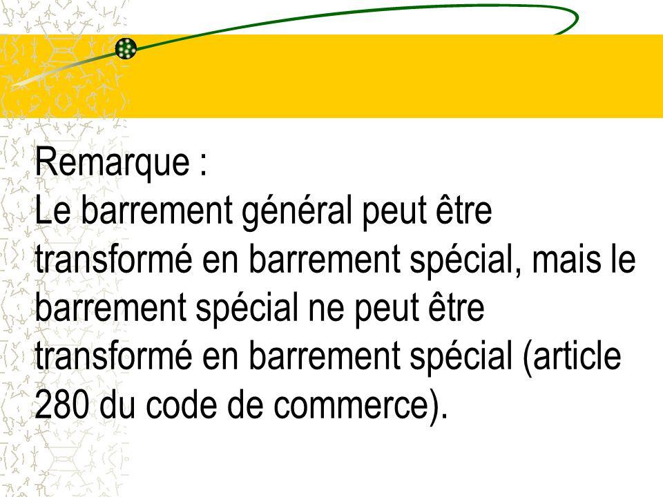 Remarque : Le barrement général peut être transformé en barrement spécial, mais le barrement spécial ne peut être transformé en barrement spécial (art