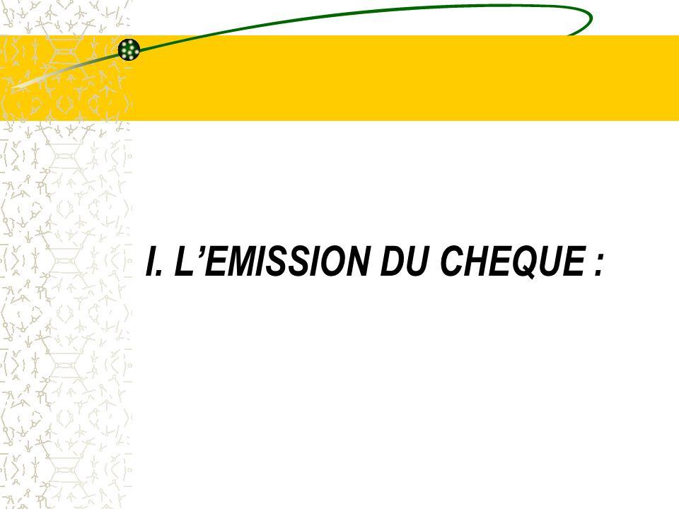Modalités démission du chèque : Le chèque émis peut revêtir lune des formes suivantes :