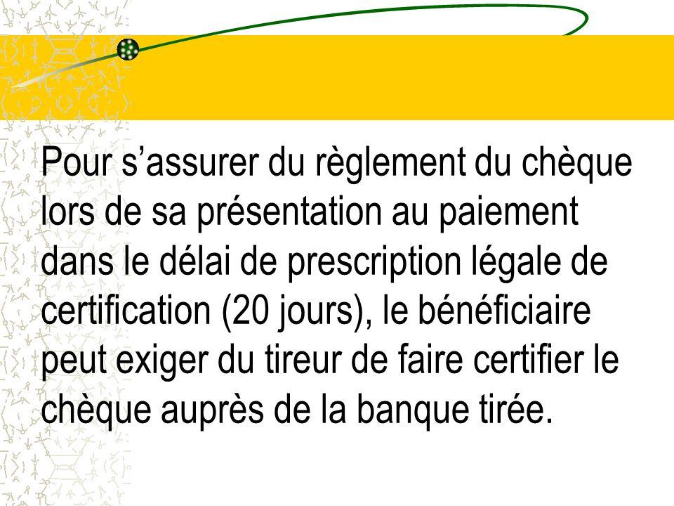 Pour sassurer du règlement du chèque lors de sa présentation au paiement dans le délai de prescription légale de certification (20 jours), le bénéfici