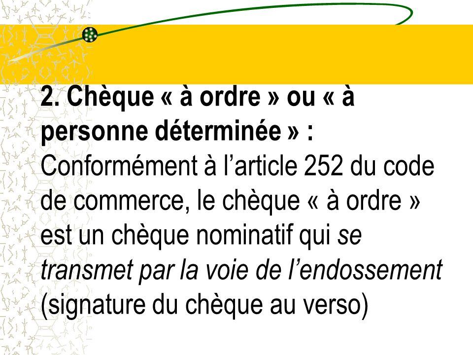 2. Chèque « à ordre » ou « à personne déterminée » : Conformément à larticle 252 du code de commerce, le chèque « à ordre » est un chèque nominatif qu