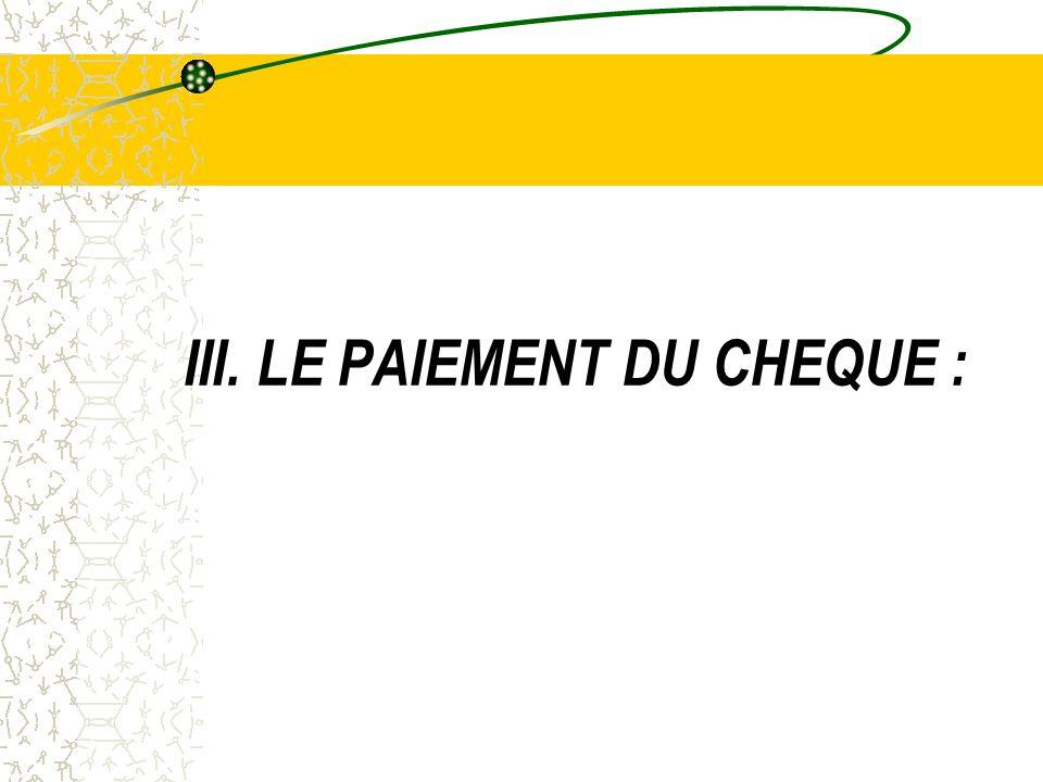 III. LE PAIEMENT DU CHEQUE :