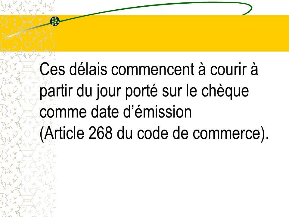 Ces délais commencent à courir à partir du jour porté sur le chèque comme date démission (Article 268 du code de commerce).