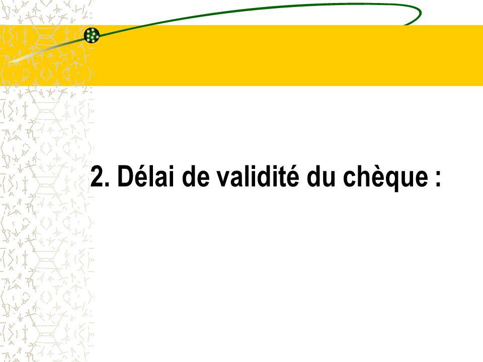 2. Délai de validité du chèque :
