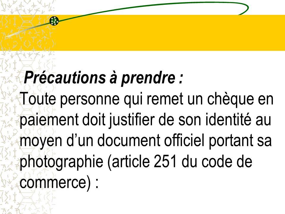 Précautions à prendre : Toute personne qui remet un chèque en paiement doit justifier de son identité au moyen dun document officiel portant sa photog