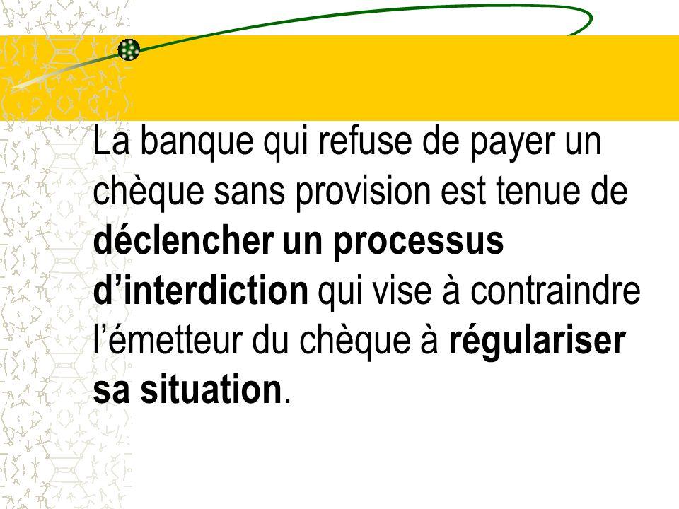 La banque qui refuse de payer un chèque sans provision est tenue de déclencher un processus dinterdiction qui vise à contraindre lémetteur du chèque à