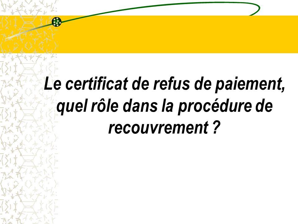 Le certificat de refus de paiement, quel rôle dans la procédure de recouvrement ?