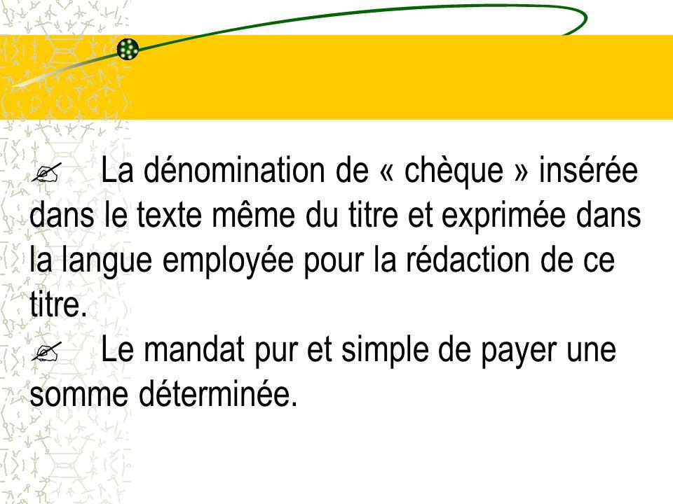 La dénomination de « chèque » insérée dans le texte même du titre et exprimée dans la langue employée pour la rédaction de ce titre. Le mandat pur et