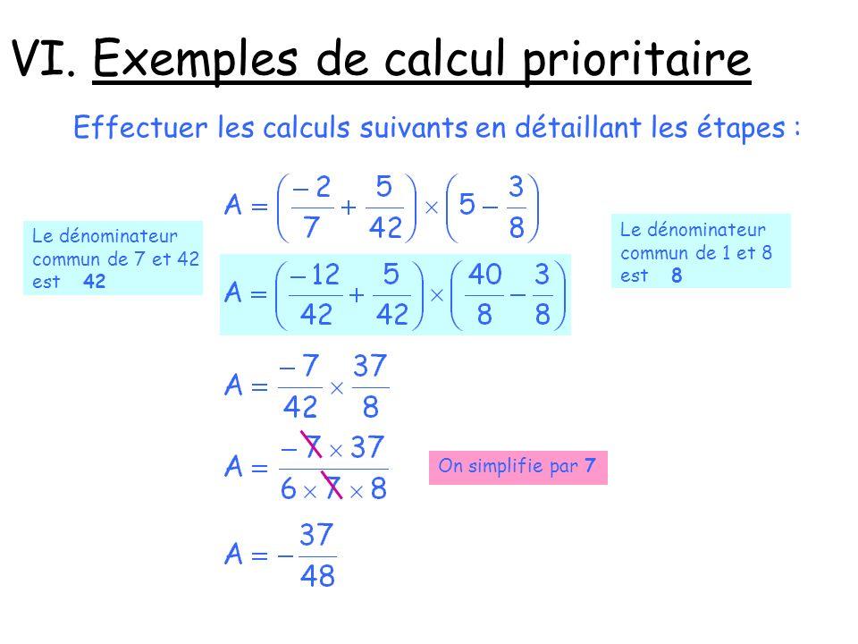 VI. Exemples de calcul prioritaire Effectuer les calculs suivants en détaillant les étapes : Le dénominateur commun de 7 et 42 est 42 Le dénominateur