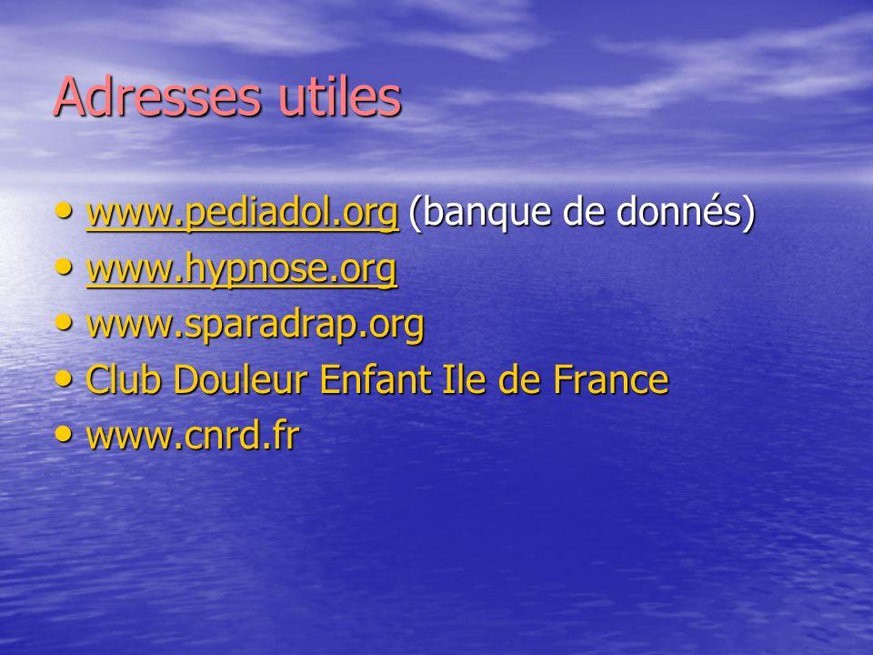 Adresses utiles www.pediadol.org (banque de donnés) www.pediadol.org (banque de donnés) www.pediadol.org www.hypnose.org www.hypnose.org www.hypnose.o
