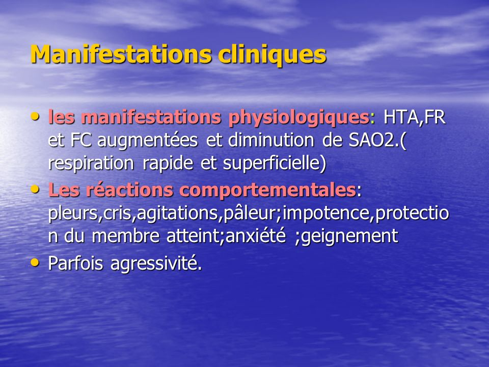 Manifestations cliniques les manifestations physiologiques: HTA,FR et FC augmentées et diminution de SAO2.( respiration rapide et superficielle) les m