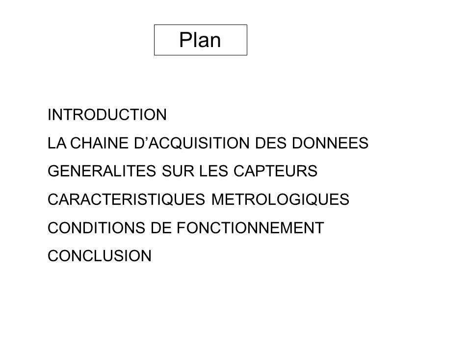 Plan INTRODUCTION LA CHAINE DACQUISITION DES DONNEES GENERALITES SUR LES CAPTEURS CARACTERISTIQUES METROLOGIQUES CONDITIONS DE FONCTIONNEMENT CONCLUSI