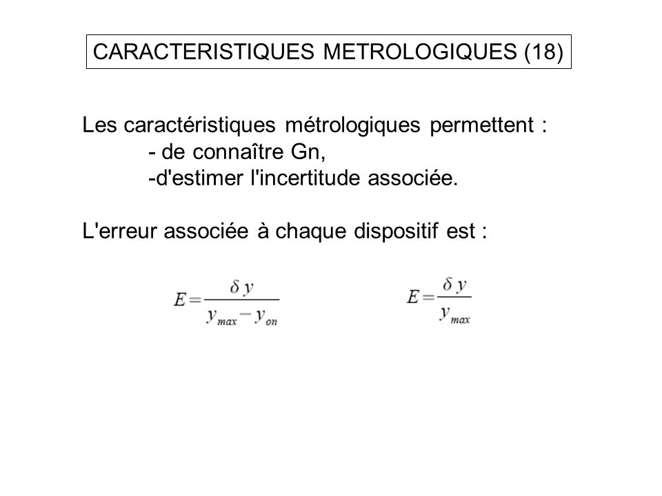 CARACTERISTIQUES METROLOGIQUES (18) Les caractéristiques métrologiques permettent : - de connaître Gn, -d'estimer l'incertitude associée. L'erreur ass