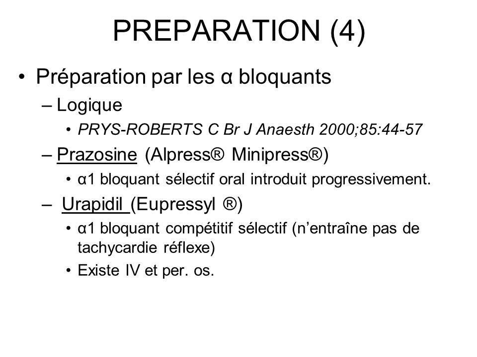 PREPARATION (4) Préparation par les α bloquants –Logique PRYS-ROBERTS C Br J Anaesth 2000;85:44-57 –Prazosine (Alpress® Minipress®) α1 bloquant sélect