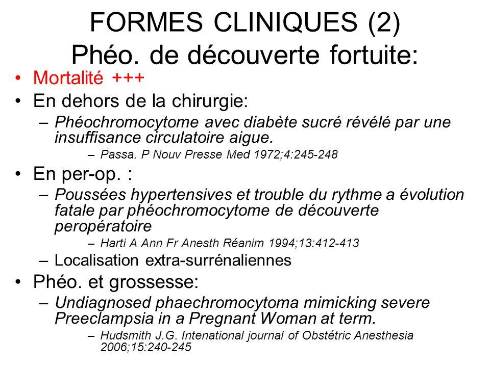 FORMES CLINIQUES (2) Phéo. de découverte fortuite: Mortalité +++ En dehors de la chirurgie: –Phéochromocytome avec diabète sucré révélé par une insuff