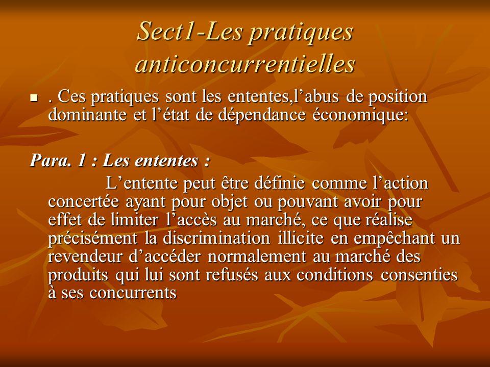 Sect1-Les pratiques anticoncurrentielles. Ces pratiques sont les ententes,labus de position dominante et létat de dépendance économique:. Ces pratique
