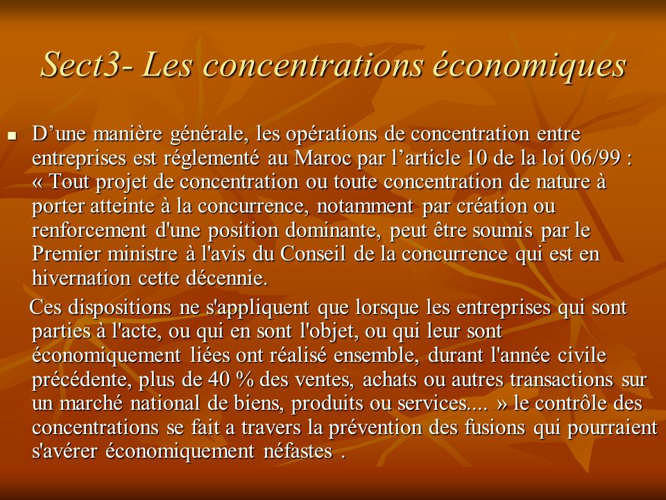 Sect3- Les concentrations économiques Dune manière générale, les opérations de concentration entre entreprises est réglementé au Maroc par larticle 10