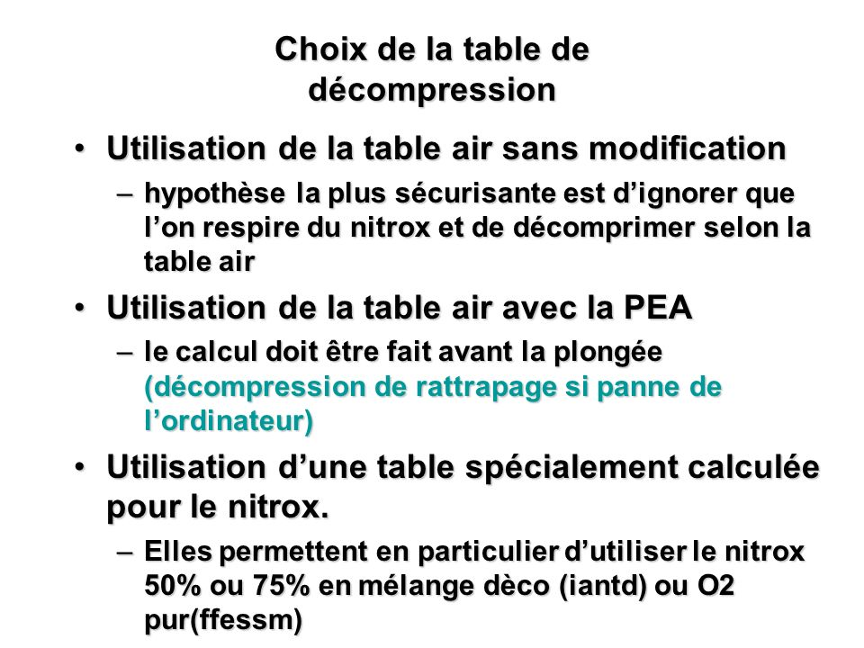 Choix de la table de décompression Utilisation de la table air sans modificationUtilisation de la table air sans modification –hypothèse la plus sécur