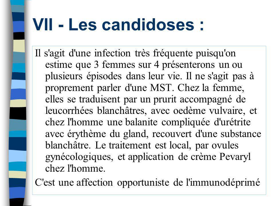 VII - Les candidoses : Il s'agit d'une infection très fréquente puisqu'on estime que 3 femmes sur 4 présenterons un ou plusieurs épisodes dans leur vi