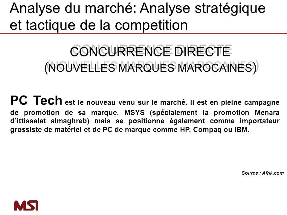 CONCURRENCE DIRECTE ( NOUVELLES MARQUES MAROCAINES ) CONCURRENCE DIRECTE ( NOUVELLES MARQUES MAROCAINES ) PC Tech est le nouveau venu sur le marché. I