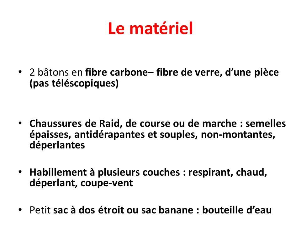 Le matériel 2 bâtons en fibre carbone– fibre de verre, dune pièce (pas téléscopiques) Chaussures de Raid, de course ou de marche : semelles épaisses,