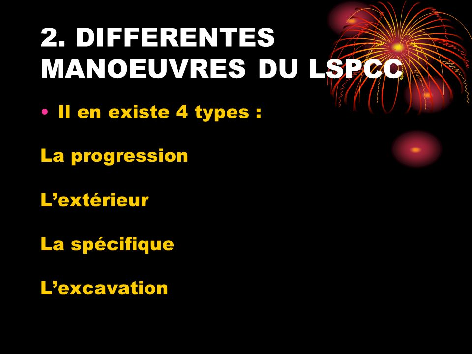 2. DIFFERENTES MANOEUVRES DU LSPCC Il en existe 4 types : La progression Lextérieur La spécifique Lexcavation