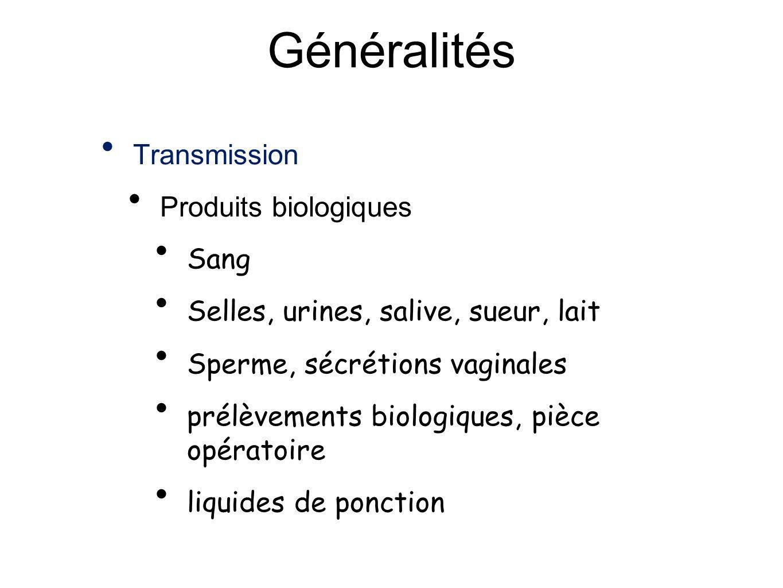 Généralités Transmission Produits biologiques Sang Selles, urines, salive, sueur, lait Sperme, sécrétions vaginales prélèvements biologiques, pièce op