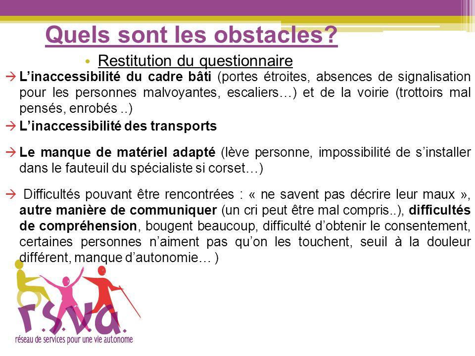 Quels sont les obstacles? Linaccessibilité du cadre bâti (portes étroites, absences de signalisation pour les personnes malvoyantes, escaliers…) et de