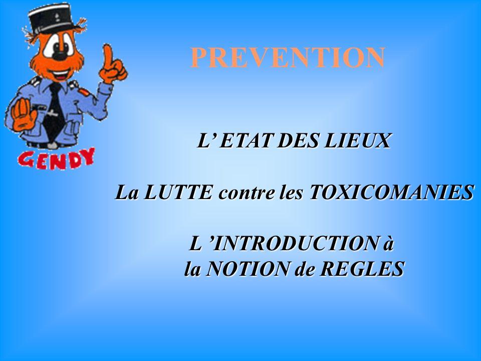 L ETAT DES LIEUX La LUTTE contre les TOXICOMANIES L INTRODUCTION à la NOTION de REGLES