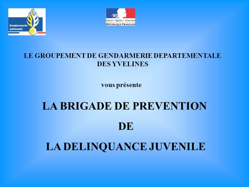 LE GROUPEMENT DE GENDARMERIE DEPARTEMENTALE DES YVELINES vous présente LA BRIGADE DE PREVENTION DE LA DELINQUANCE JUVENILE