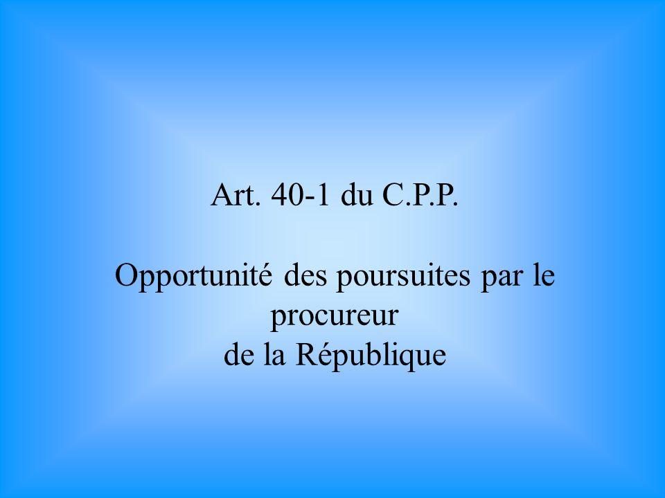 Art. 40-1 du C.P.P. Opportunité des poursuites par le procureur de la République
