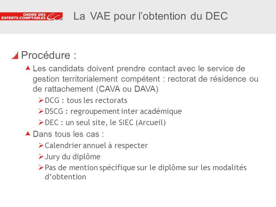 10 La VAE pour lobtention du DEC Procédure : Les candidats doivent prendre contact avec le service de gestion territorialement compétent : rectorat de