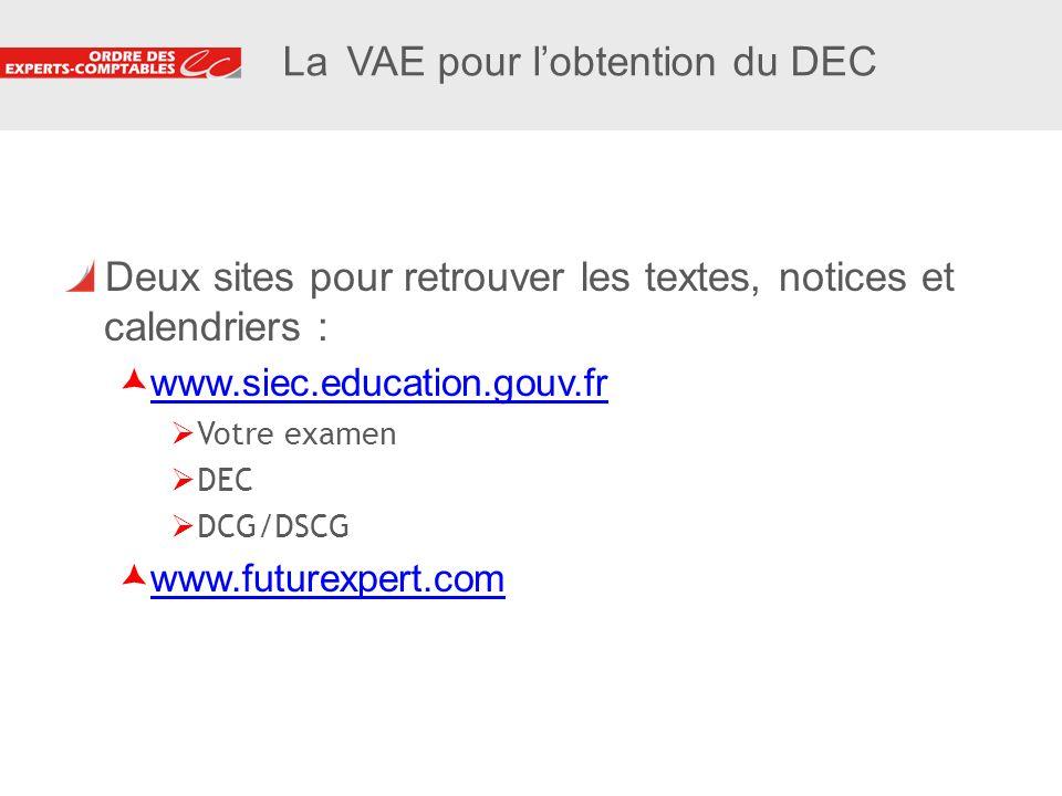 12 La VAE pour lobtention du DEC Deux sites pour retrouver les textes, notices et calendriers : www.siec.education.gouv.fr Votre examen DEC DCG/DSCG w