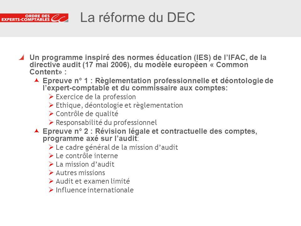 4 4 La réforme du DEC Un programme inspiré des normes éducation (IES) de lIFAC, de la directive audit (17 mai 2006), du modèle européen « Common Conte