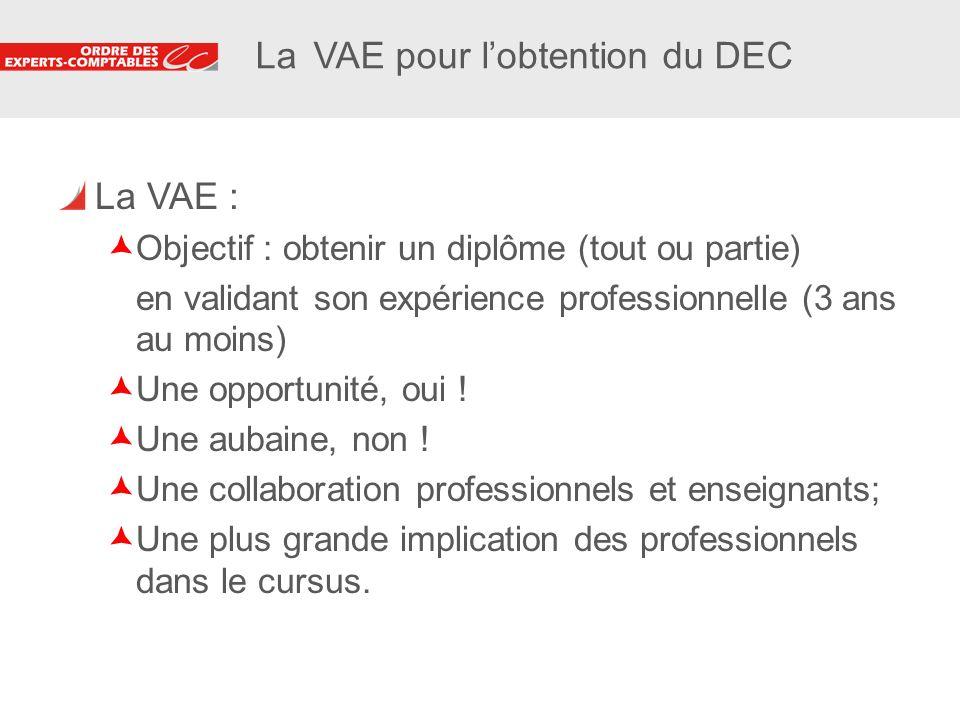 7 7 La VAE pour lobtention du DEC La VAE : Objectif : obtenir un diplôme (tout ou partie) en validant son expérience professionnelle (3 ans au moins)