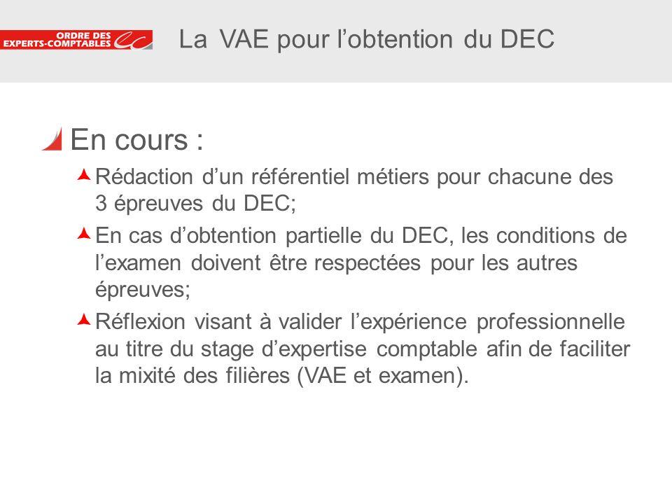 8 8 La VAE pour lobtention du DEC En cours : Rédaction dun référentiel métiers pour chacune des 3 épreuves du DEC; En cas dobtention partielle du DEC,