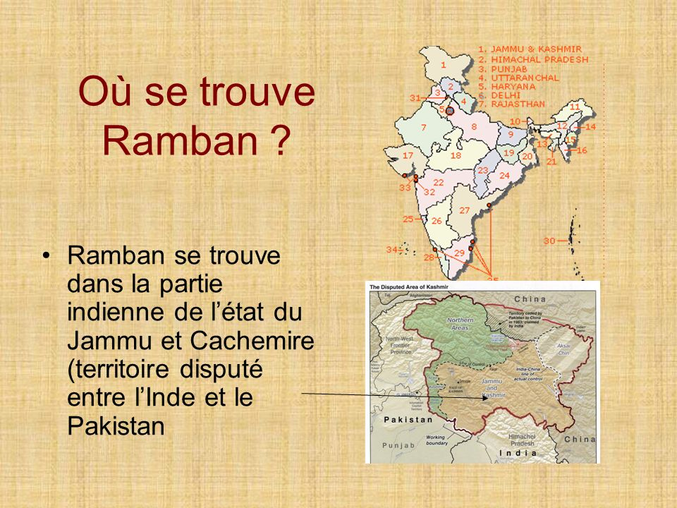 Où se trouve Ramban ? Ramban se trouve dans la partie indienne de létat du Jammu et Cachemire (territoire disputé entre lInde et le Pakistan