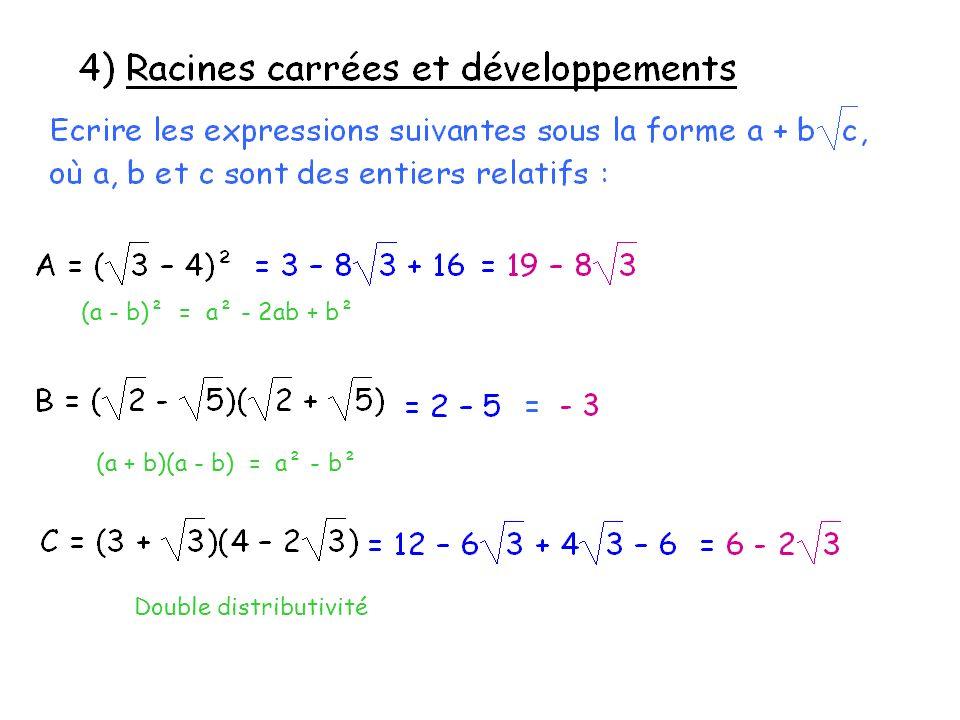 (a - b)² = a² - 2ab + b² (a + b)(a - b) = a² - b² Double distributivité