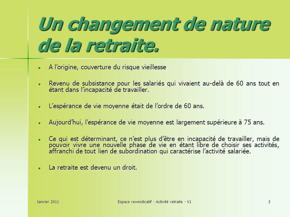 Janvier 2011Espace revendicatif - Activité retraite - V13 Un changement de nature de la retraite.